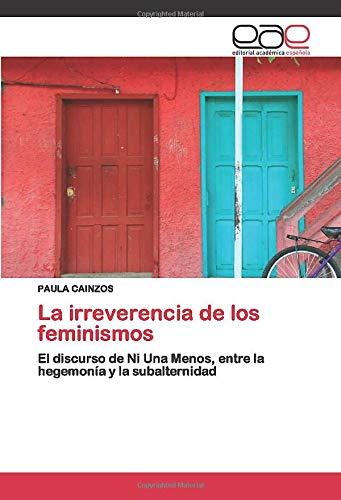 La irreverencia de los feminismos: El discurso de Ni Una Menos, entre la hegemonía y la subalternidad