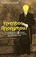 Inventor Anonymous: The shocking true story behind the world's biggest patent monopoly, The Automobile Title