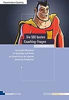 Die 500 besten Coaching-Fragen: Das grosse Workbook fuer Einsteiger und Profis zur Entwicklung der eigenen Coaching-Faehigkeiten