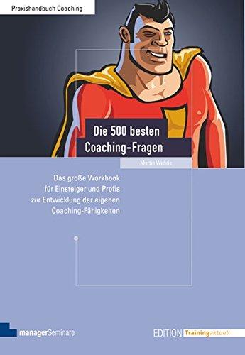 Die 500 besten Coaching-Fragen: Das große Workbook für Einsteiger und Profis zur Entwicklung der eigenen Coaching-Fähigkeiten (Edition Training aktuell)