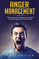 Anger Management: Take Control of Your Emotions and Learn to Control Anger, Stress and Anxiety