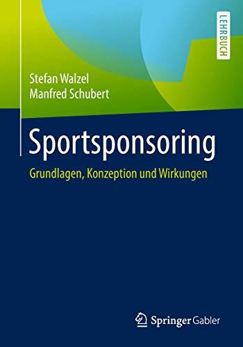 Sportsponsoring: Grundlagen, Konzeption und Wirkungen