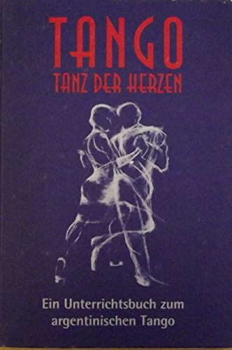 Tango - Tanz der Herzen: Unterrichtsbuch zum argentinischen Tango