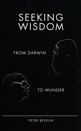 Seeking Wisdom: From Darwin to Munger, 3rd Edition by Peter Bevelin Published by PCA Publications L.L.C. 3rd (third) edition (2007) Hardcover