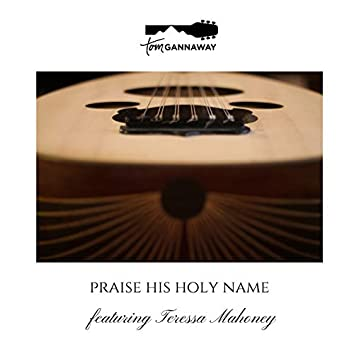 Praise His Holy Name (feat. Teressa Mahoney)