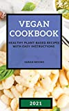 Vegan Cookbook 2021: Healthy Plant-Based Recipes with Easy Instructions