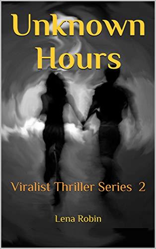 Unknown Hours: Viralist Thriller Series 2 by [Lena Robin]