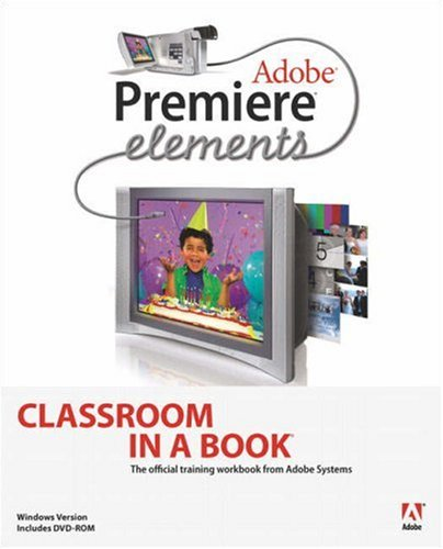 Adobe Premiere Elements: Classroom In A Book