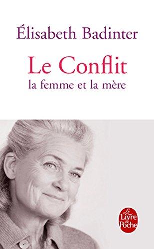 Le Conflit: La Femme Et La Mère (Le Livre de Poche)