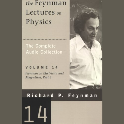 The Feynman Lectures on Physics: Volume 14, Feynman on Electricity and Magnetism, Part 1 audiobook cover art