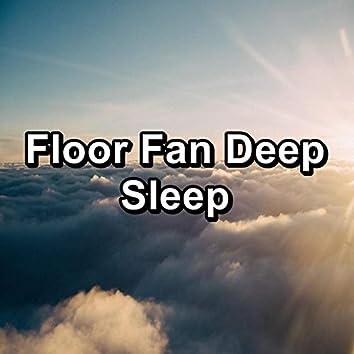 Floor Fan Deep Sleep