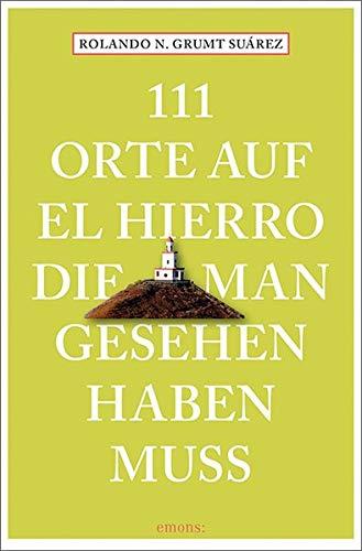 111 Orte auf El Hierro, die man gesehen haben muss: Reiseführer