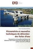 Piézométrie et nouvelles techniques de détection des fuites d'eau: Piézométrie et nouvelles techniques de détection des fuites d'eau dans les Barrages et autres réservoirs artificiels