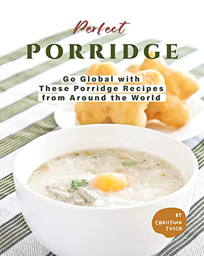Perfect Porridge: Go Global with These Porridge Recipes from Around the World (English Edition)