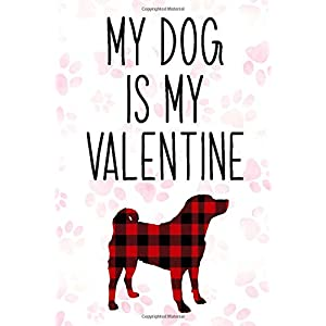 Appenzeller sennenhunde Dog Buffalo plaid My Dog is My Valentine Notebook: dogs gifts for valentines day, Appenzeller sennenhunde Notebook: Lined ... 110 Pages, 6x9, Soft Cover, Matte Finish 5