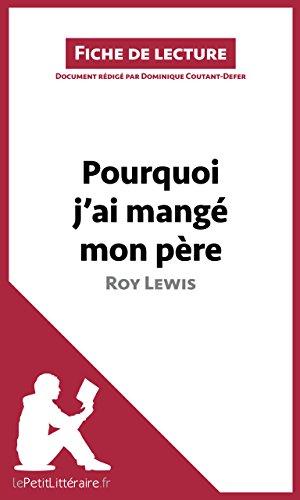 Pourquoi j'ai mangé mon père de Roy Lewis (Fiche de lecture): Résumé complet et analyse détaillée de l'oeuvre (LEPETITLITTERAIRE.FR)