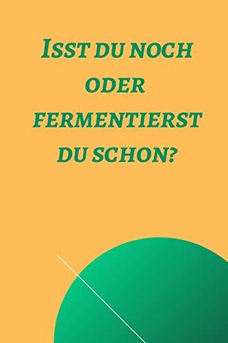 Isst du noch oder fermentierst du schon?: Notizbuch bzw. Notizheft für das fermentieren, einmachen, einlegen oder gären. (Fermentation D, Band 9)