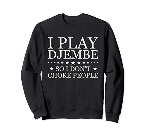 I Play Djembe So I Don't Choke People - Djembe Sweatshirt
