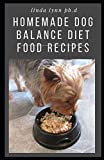 HOMEMADE DOG BALANCE DIET FOOD RECIPES: Homemade dog Balance Diet Quick and Easy Treat Recipes: Includes vegetarian, gluten-free health and nutritional consideration