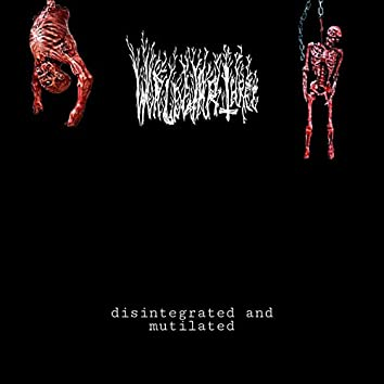 Disintegrated and Mutilated