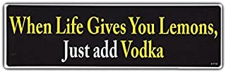 Lancy`s Artwork Funny Bumper Sticker: When Life Gives You Lemons, Just Add Vodka!!! - Sticker Graphic - Auto, Wall, Laptop...