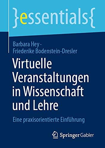 Virtuelle Veranstaltungen in Wissenschaft und Lehre: Eine praxisorientierte Einführung (essentials)