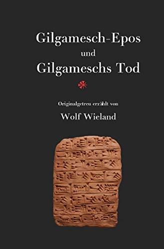 Gilgamesch-Epos und Gilgameschs Tod: Das älteste Epos der Menschheit