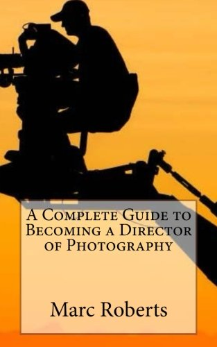 A Complete Guide to Becoming a Director of Photography
