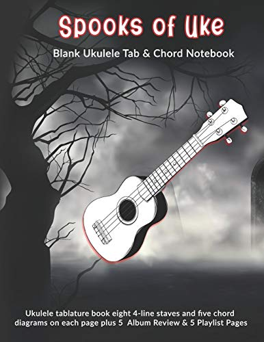 Spooks of Uke: Blank Ukulele Tab & Chord Notebook: Ukulele tablature book eight 4-line staves and five chord diagrams on each page plus 5 Album Review & 5 Playlist Pages