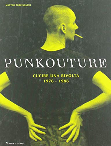 Punkouture. Cucire una rivolta (1976-1986). Ediz. illustrata