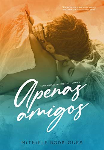 Apenas amigos (Amores imperfeitos Livro 3)