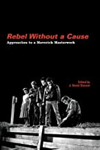Rebel Without a Cause: Approaches to a Maverick Masterwork (SUNY series, Horizons of Cinema)