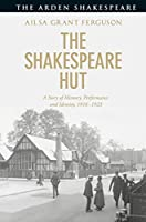 The Shakespeare Hut: A Story of Performance, Memory and Identity, 1916-1923