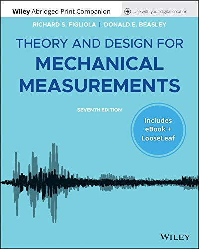 Compare Textbook Prices for Theory and Design for Mechanical Measurements, 7e Enhanced eText with Abridged Print Companion 7 Edition ISBN 9781119593003 by Figliola, Richard S.,Beasley, Donald E.