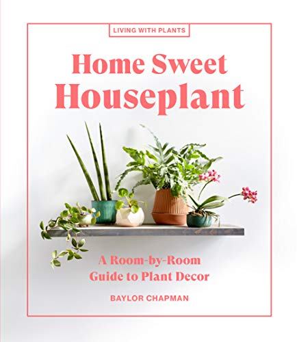 Home Sweet Houseplant: A Room-by-Room Guide to Plant Decor (Living with Plants) (English Edition)
