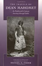 The Travels of Dean Mahomet: An Eighteenth-Century Journey through India