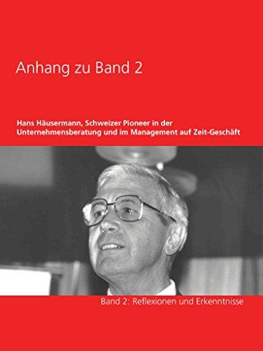 Anhang zu Band 2 - Hans Häusermann, Schweizer Pioneer in der Unternehmensberatung und im Management auf Zeit-Geschäft: Band 2: Reflexionen und Erkenntnisse ... und im Management auf Zeit - Ge-schäft)