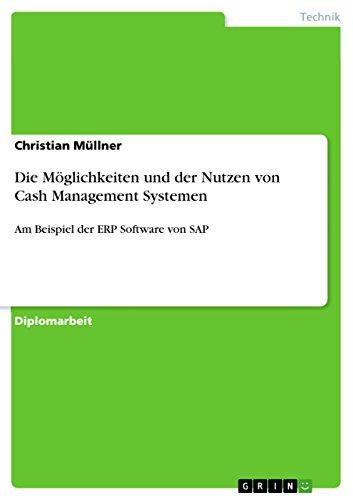 Die Möglichkeiten und der Nutzen von Cash Management Systemen: Am Beispiel der ERP Software von SAP