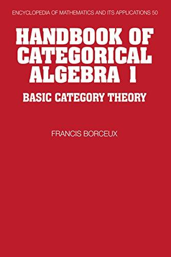 Handbook of Categorical Algebra: Volume 1, Basic Category Theory (Encyclopedia of Mathematics and its Applications 50) (English Edition)