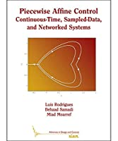 Piecewise Affine Control: Continuous-Time, Sampled-Data, and Networked Systems (Advances in Design and Control)