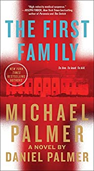 The First Family: A Novel by [Michael Palmer, Daniel Palmer]