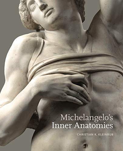 Michelangelo's Inner Anatomies by Christian K. Kleinbub