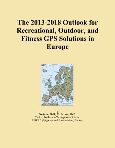 The 2013-2018 Outlook for Recreational, Outdoor, and Fitness GPS Solutions in Europe
