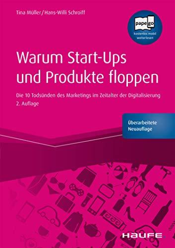 Warum Start-ups und Produkte floppen: Die 10 Todsünden des Marketings im Zeitalter der Digitalisierung (Haufe Fachbuch 1641)