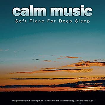 Calm Music: Soft Piano For Deep Sleep, Background Sleep Aid, Soothing Music For Relaxation and The Best Sleeping Music and Sleep Music