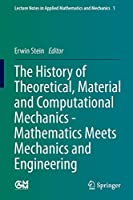 The History of Theoretical, Material and Computational Mechanics - Mathematics Meets Mechanics and Engineering (Lecture Notes in Applied Mathematics and Mechanics (1))
