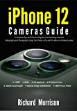 iPhone 12 Cameras Guide : A Complete Tips and Tricks for Beginners to Mastering Cinematic Videography and Photography Using The iPhone 12 Pro and Pro Max as A Cinema Camera (English Edition)