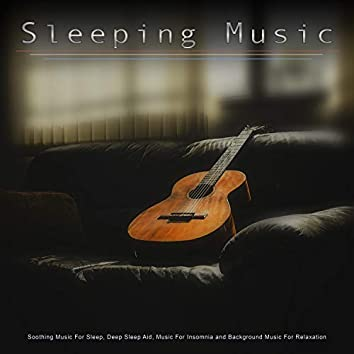 Sleeping Music: Soothing Music For Sleep, Deep Sleep Aid, Music For Insomnia and Background Music For Relaxation
