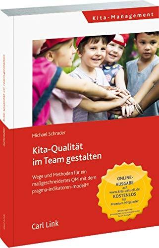 Kita-Qualität im Team entwickeln: Wege und Methoden für ein maßgeschneidertes QM: Wege und Methoden für ein maßgeschneidertes QM mit dem pragma-indikatoren-modell