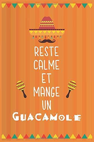Reste calme et mange un guacamole : cahier de recettes de 100 pages, journal de cuisine mexicaine avec des recettes, cahier pour tous les cuisiniers ... et carnet de recettes de plats préférés